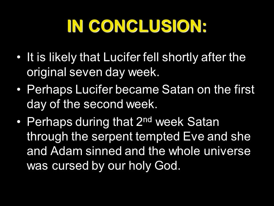 IN CONCLUSION: It is likely that Lucifer fell shortly after the original seven day week.