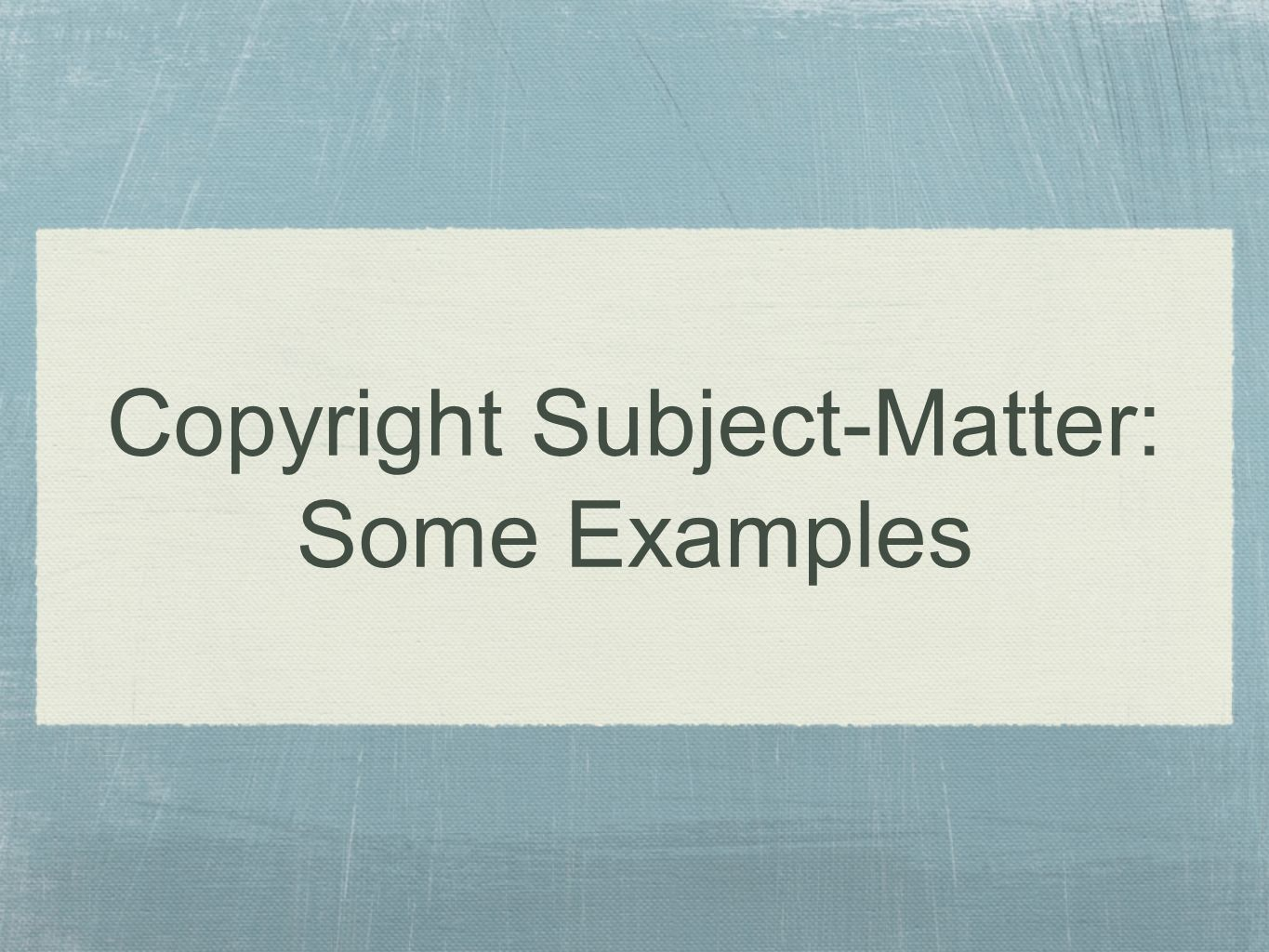 Copyright Subject-Matter: Some Examples