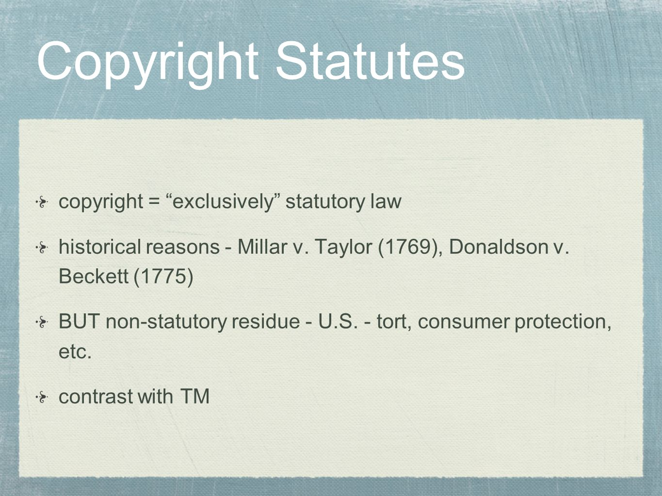 Copyright Statutes copyright = exclusively statutory law