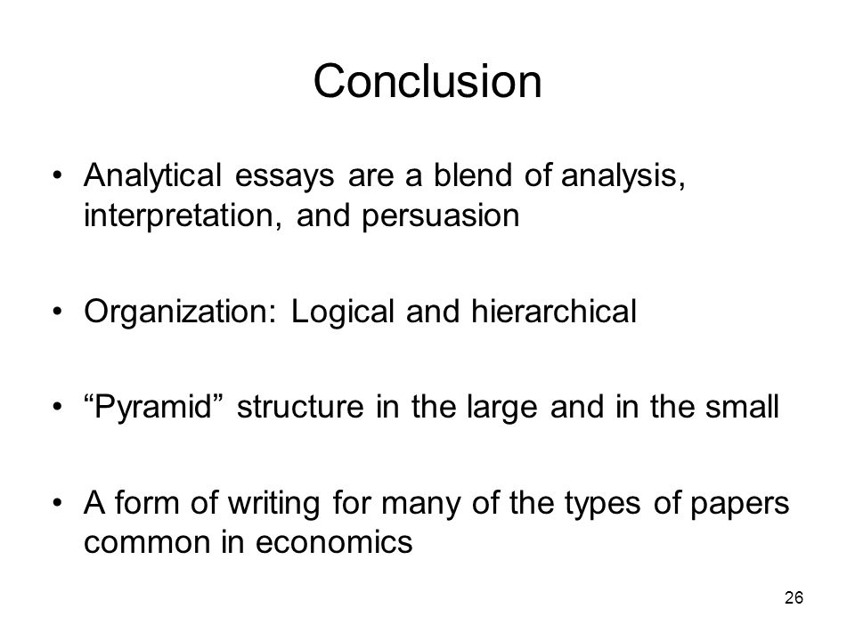 Conclusion Analytical essays are a blend of analysis, interpretation, and persuasion. Organization: Logical and hierarchical.