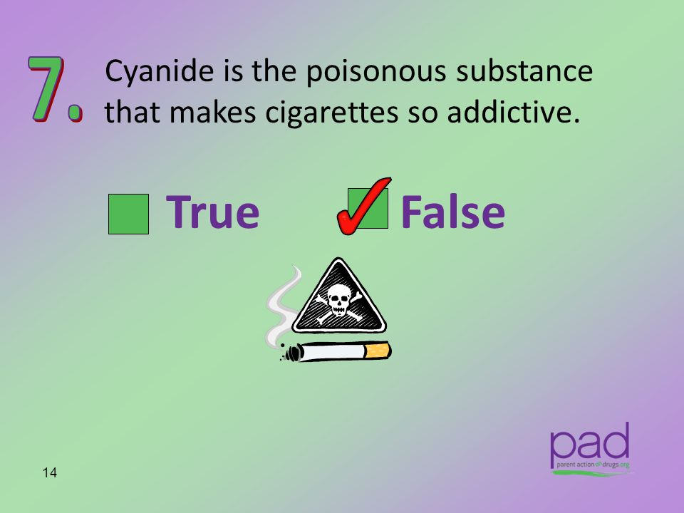 Cyanide is the poisonous substance that makes cigarettes so addictive.