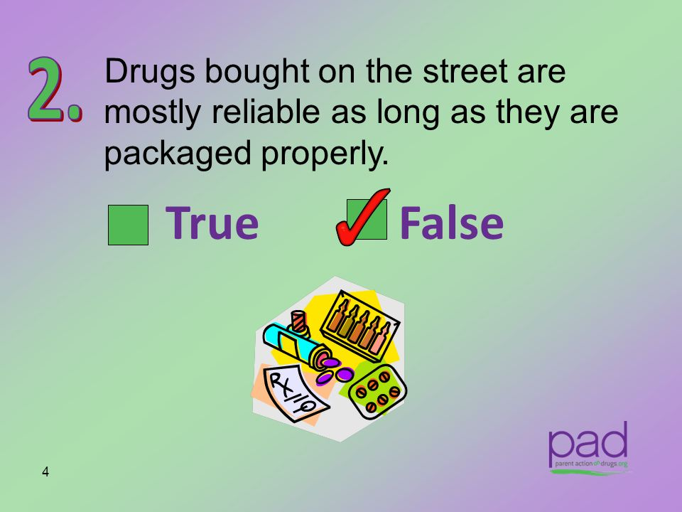 Drugs bought on the street are mostly reliable as long as they are packaged properly.