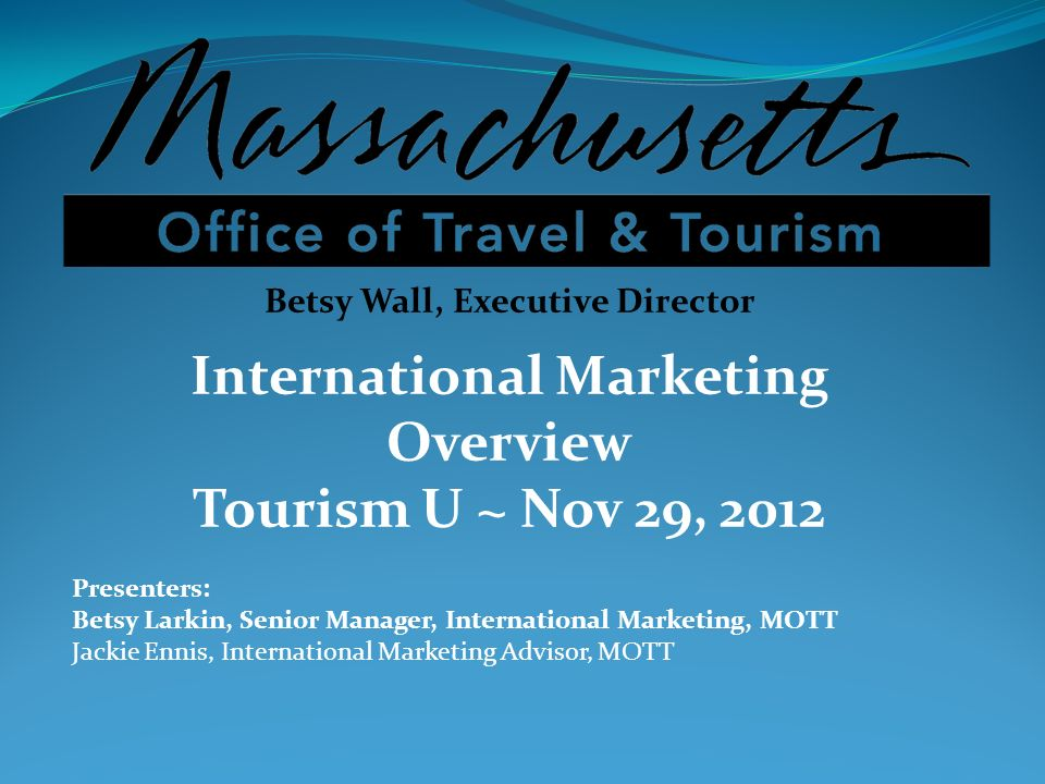 Betsy Wall, Executive Director International Marketing Overview