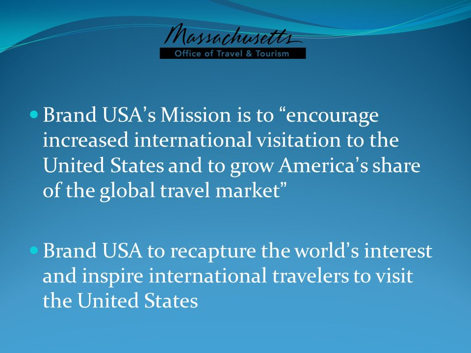 Brand USA's Mission is to encourage increased international visitation to the United States and to grow America's share of the global travel market