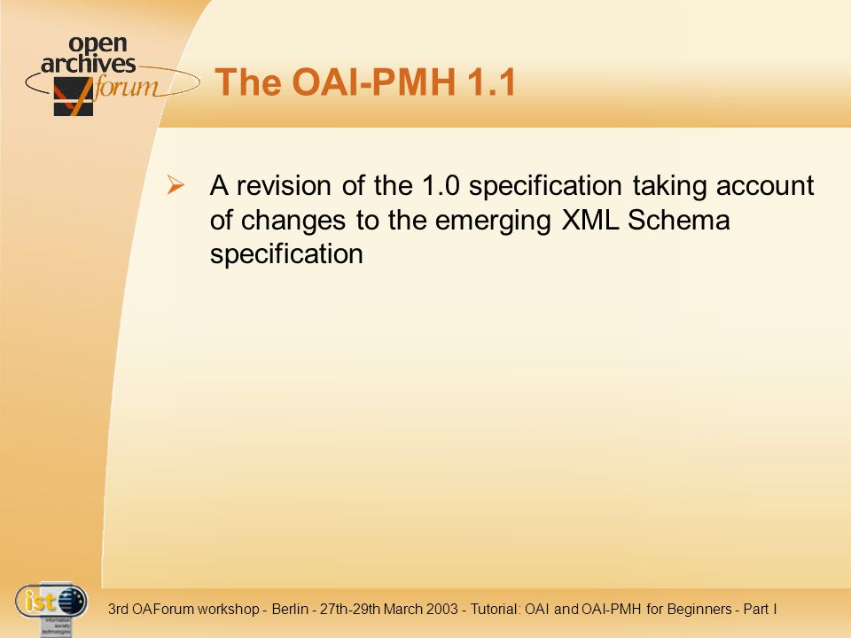 The OAI-PMH 1.1A revision of the 1.0 specification taking account of changes to the emerging XML Schema specification.