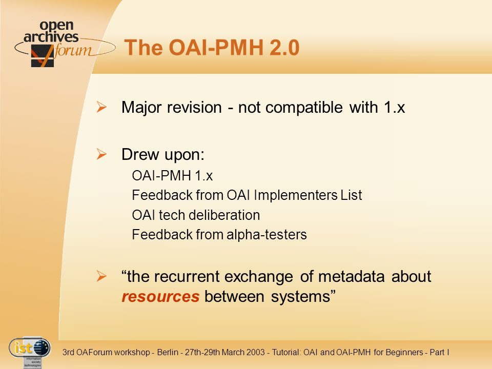 The OAI-PMH 2.0 Major revision - not compatible with 1.x Drew upon: