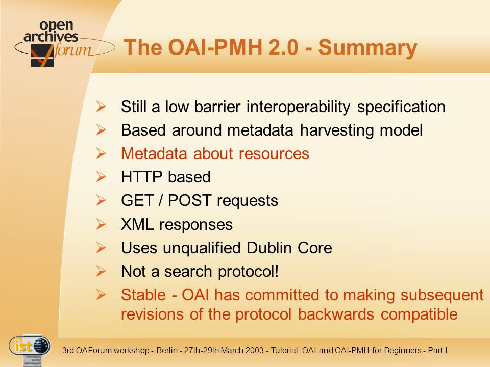 The OAI-PMH 2.0 - SummaryStill a low barrier interoperability specification. Based around metadata harvesting model.