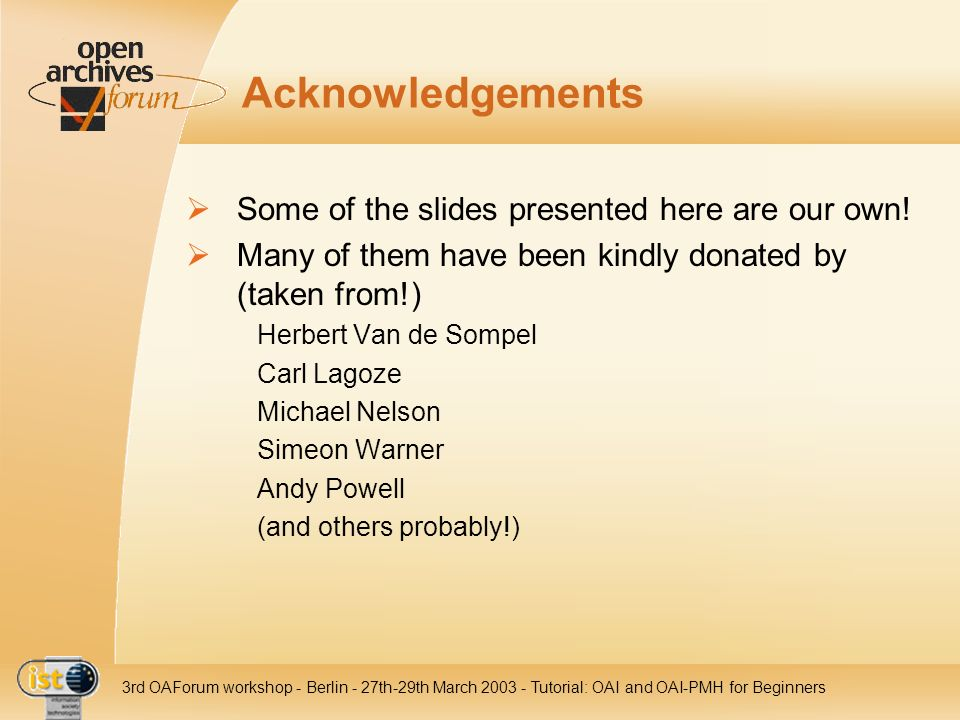 Acknowledgements Some of the slides presented here are our own!