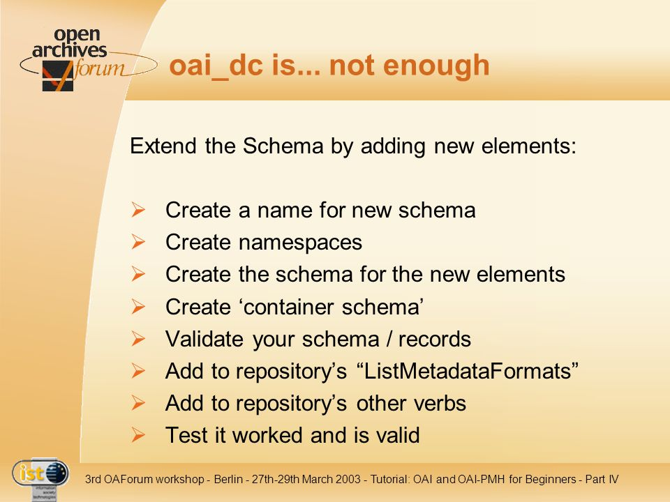 oai_dc is... not enough Extend the Schema by adding new elements: