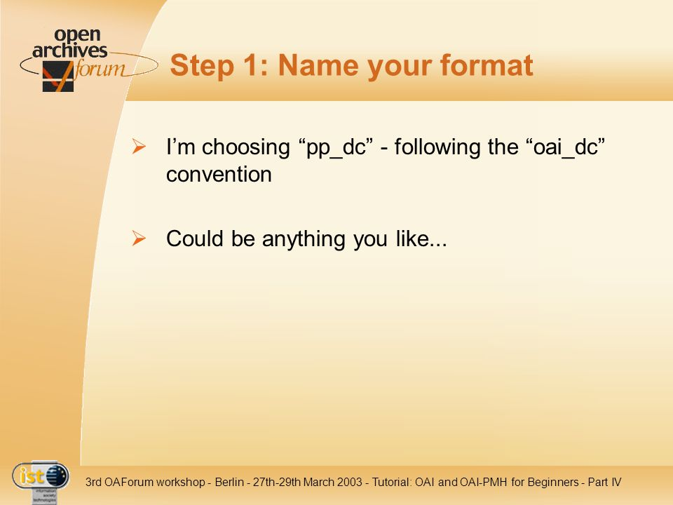 Step 1: Name your format I'm choosing pp_dc - following the oai_dc convention. Could be anything you like...