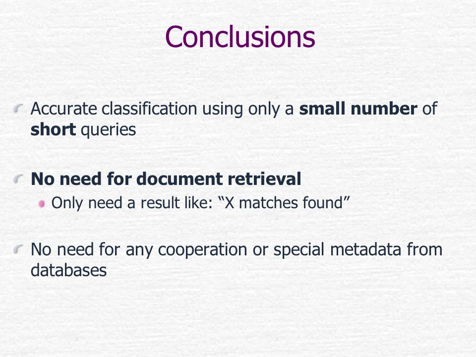 Conclusions Accurate classification using only a small number of short queries. No need for document retrieval.