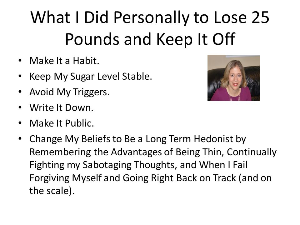 What I Did Personally to Lose 25 Pounds and Keep It Off