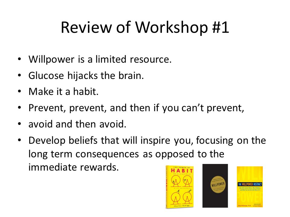 Review of Workshop #1 Willpower is a limited resource.