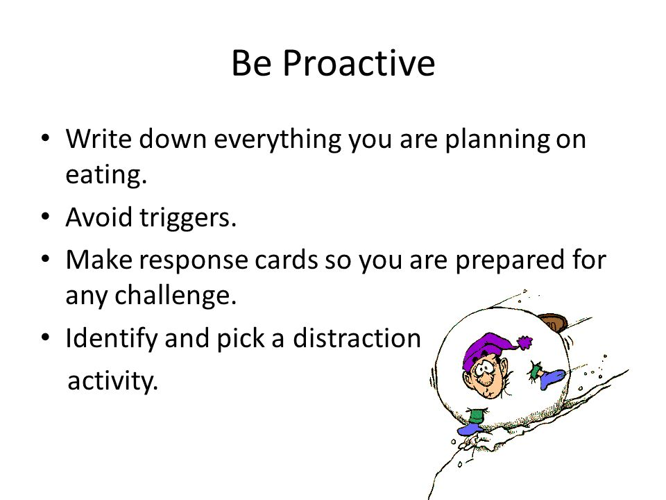 Be Proactive Write down everything you are planning on eating.