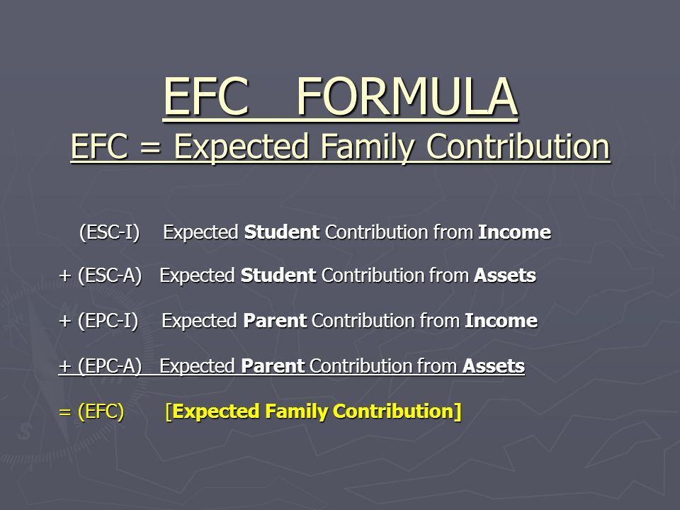 EFC FORMULA EFC = Expected Family Contribution