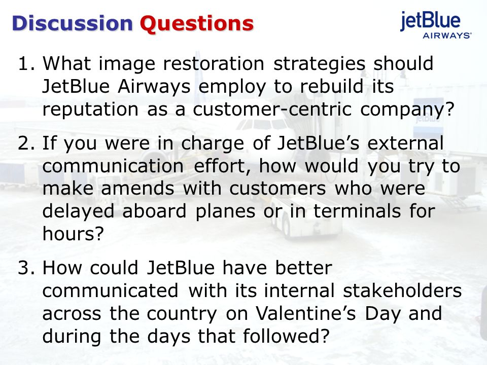 Discussion Questions What image restoration strategies should JetBlue Airways employ to rebuild its reputation as a customer-centric company