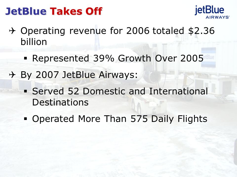 JetBlue Takes Off Operating revenue for 2006 totaled $2.36 billion