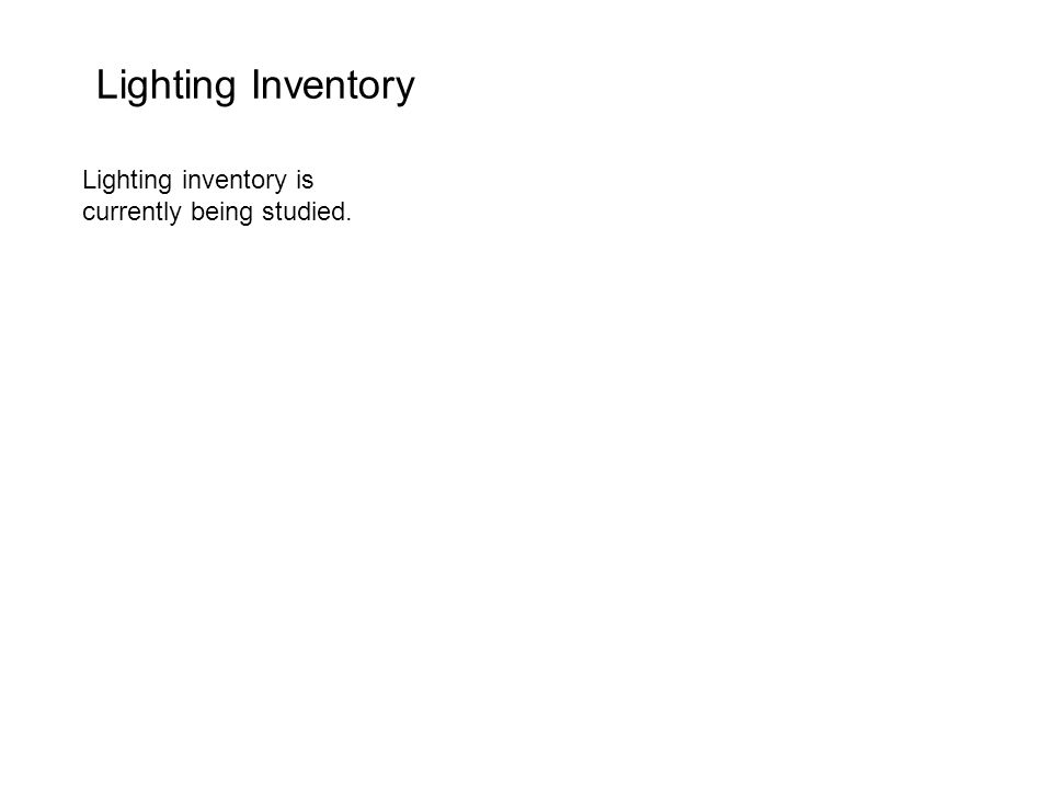 Lighting Inventory Lighting inventory is currently being studied.
