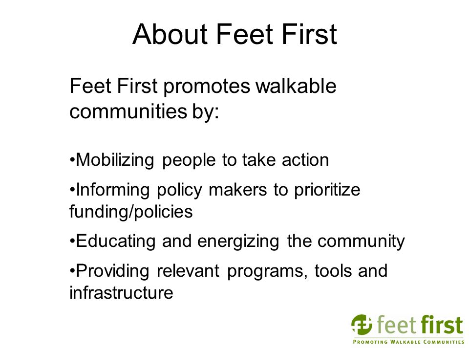 About Feet First Feet First promotes walkable communities by: