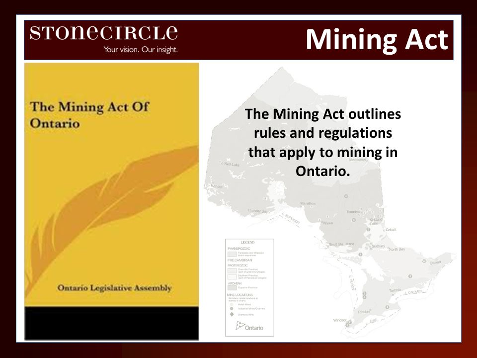 Mining Act The Mining Act outlines rules and regulations that apply to mining in Ontario.