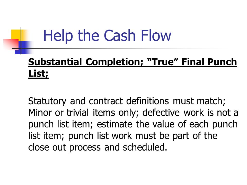 Help the Cash Flow Substantial Completion; True Final Punch List;