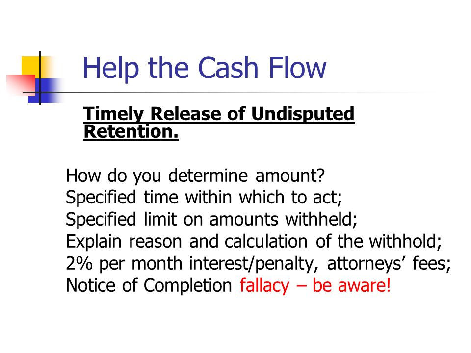 Help the Cash Flow Timely Release of Undisputed Retention.
