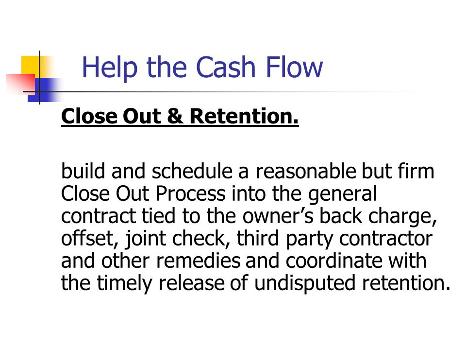 Help the Cash Flow Close Out & Retention.