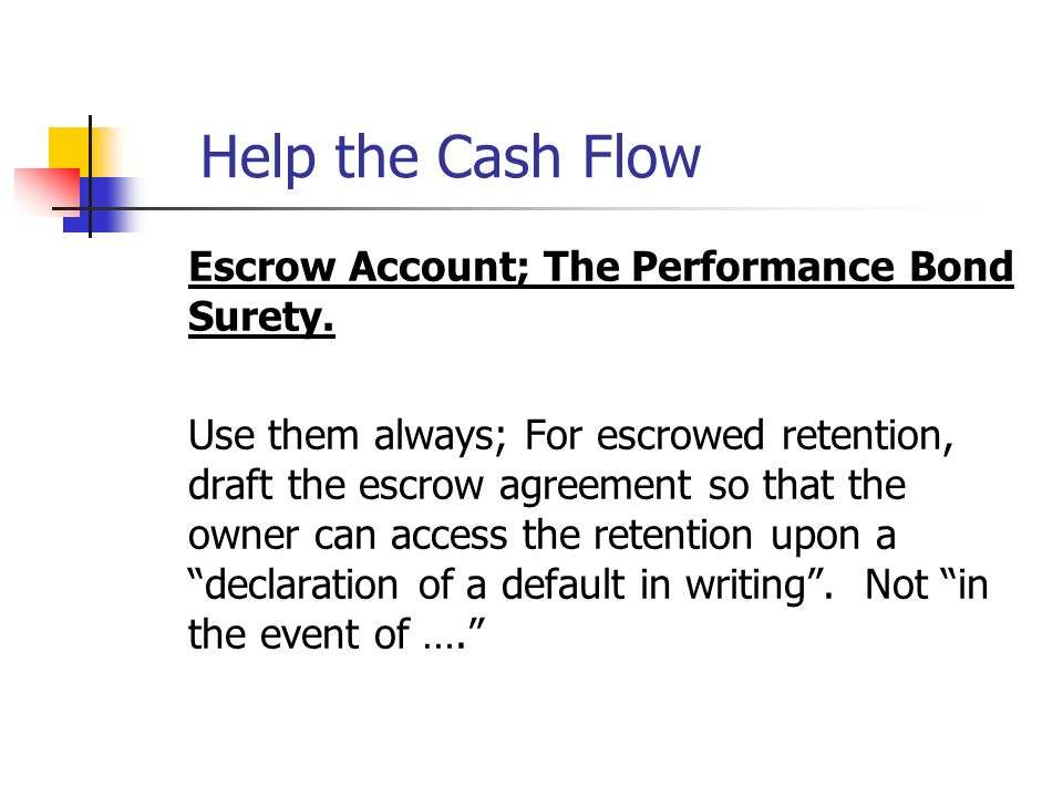 Help the Cash Flow Escrow Account; The Performance Bond Surety.