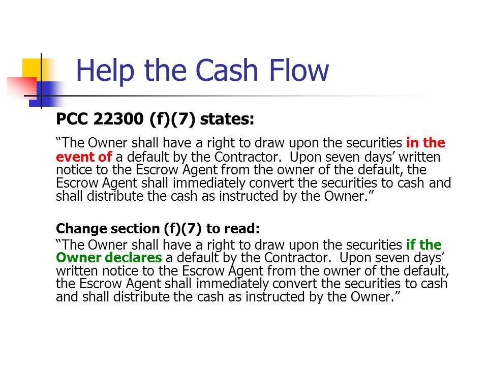 Help the Cash FlowPCC 22300 (f)(7) states: