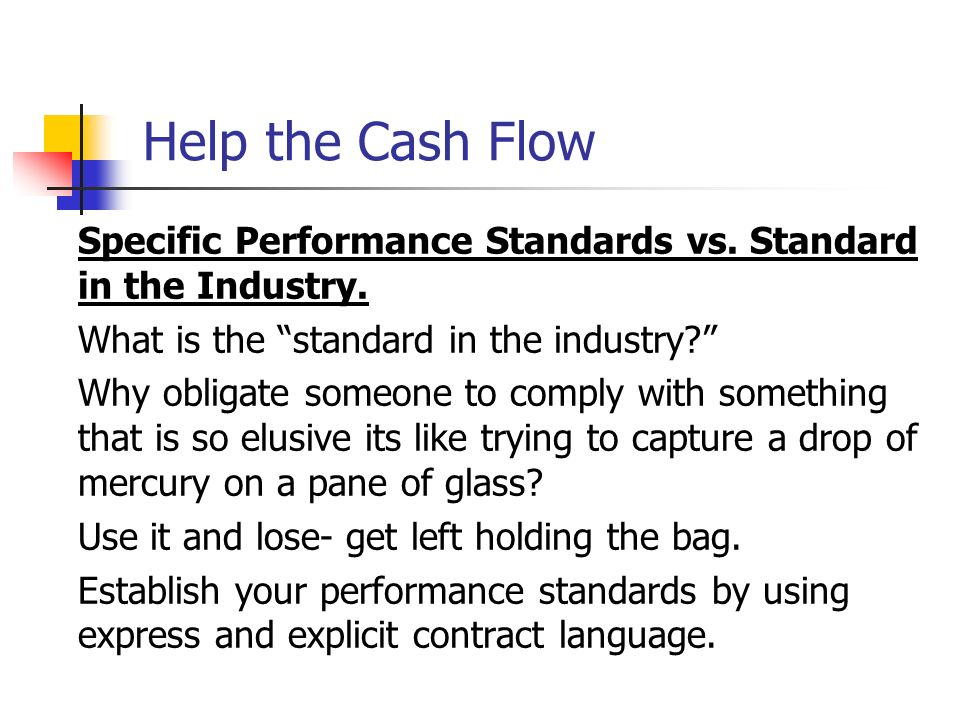 Help the Cash Flow Specific Performance Standards vs. Standard in the Industry. What is the standard in the industry