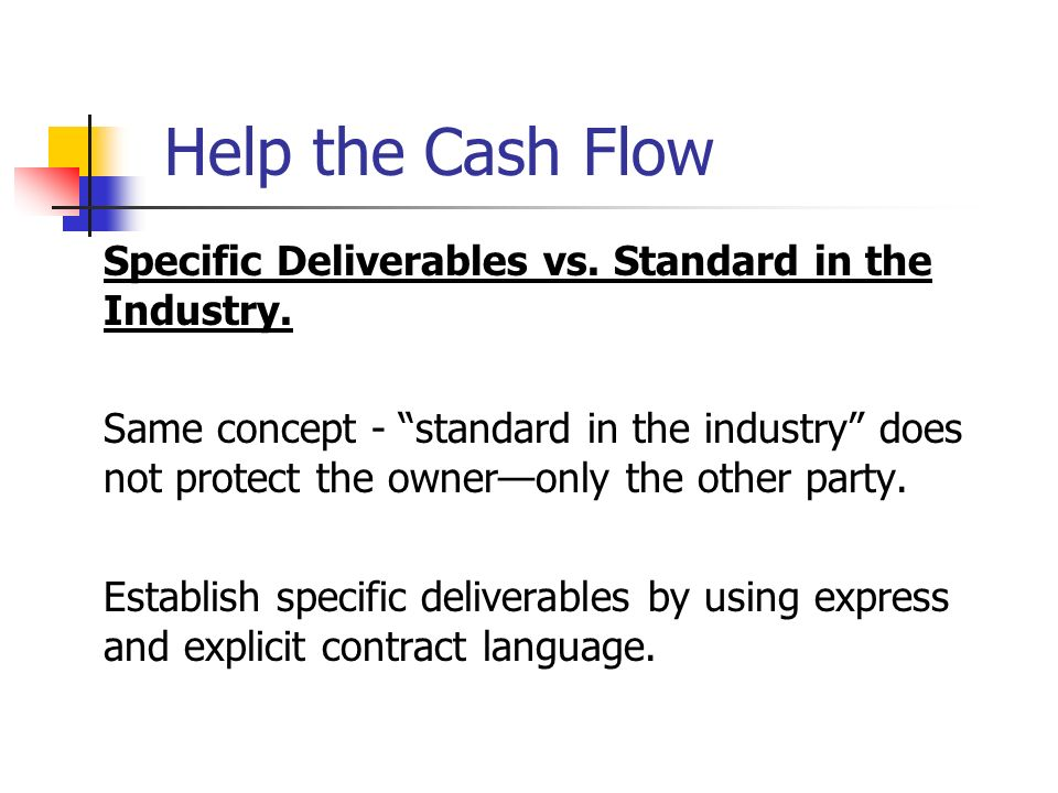Help the Cash Flow Specific Deliverables vs. Standard in the Industry.