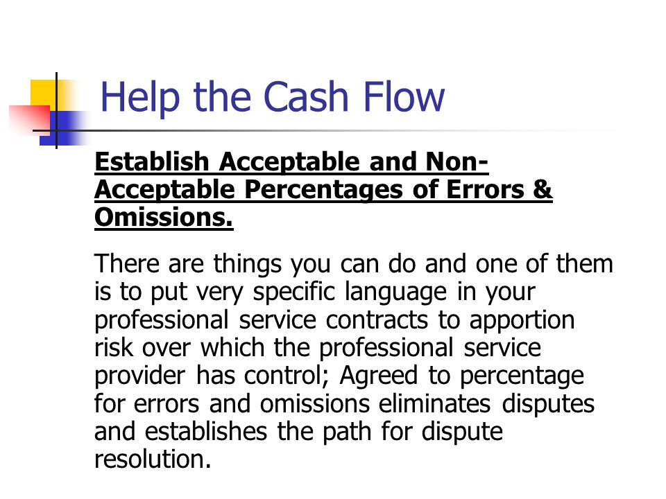 Help the Cash FlowEstablish Acceptable and Non-Acceptable Percentages of Errors & Omissions.