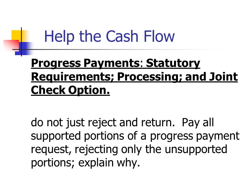Help the Cash Flow Progress Payments: Statutory Requirements; Processing; and Joint Check Option.