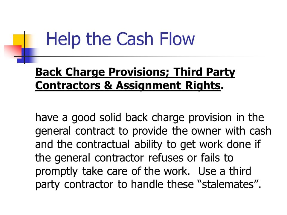 Help the Cash Flow Back Charge Provisions; Third Party Contractors & Assignment Rights.