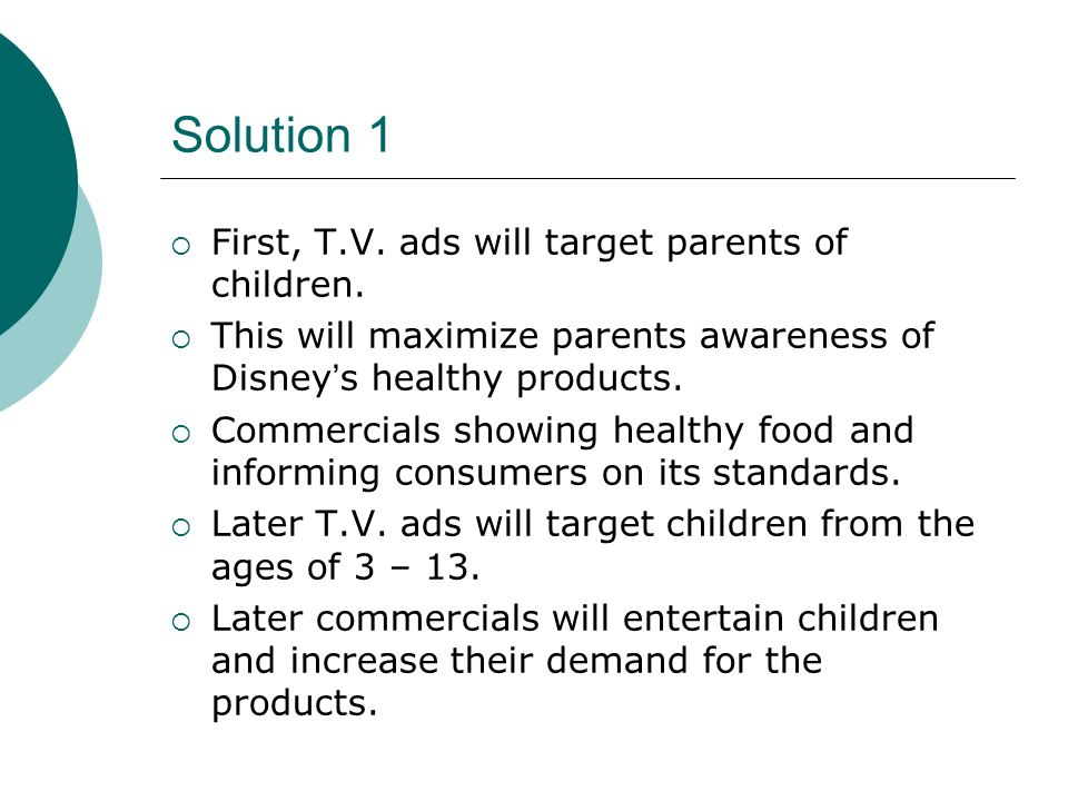 Solution 1 First, T.V. ads will target parents of children.