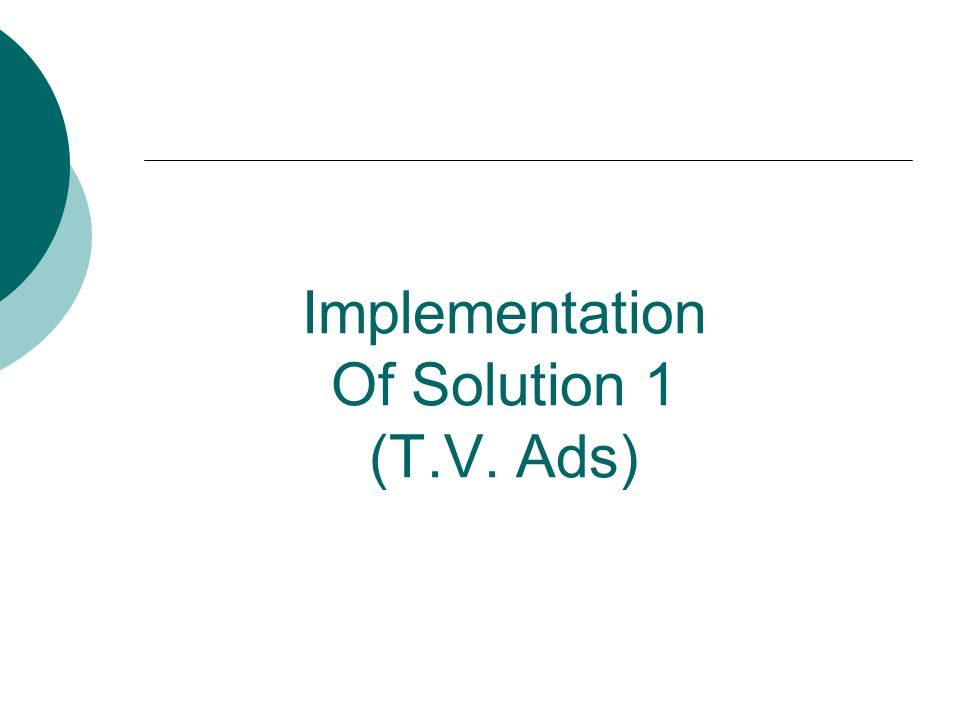 Implementation Of Solution 1 (T.V. Ads)