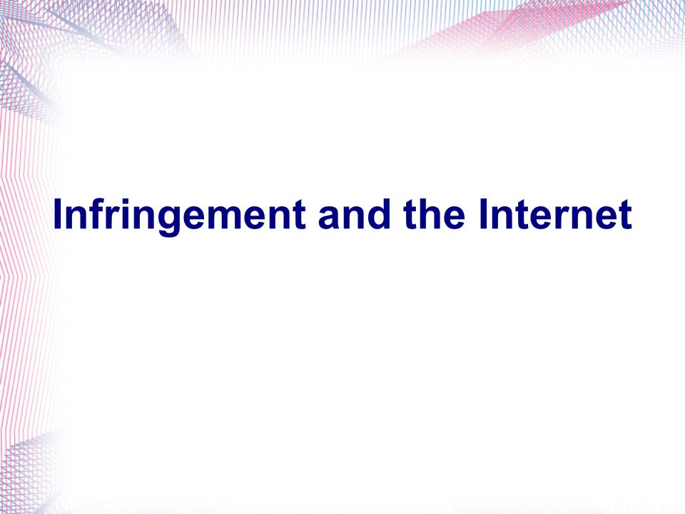 Infringement and the Internet