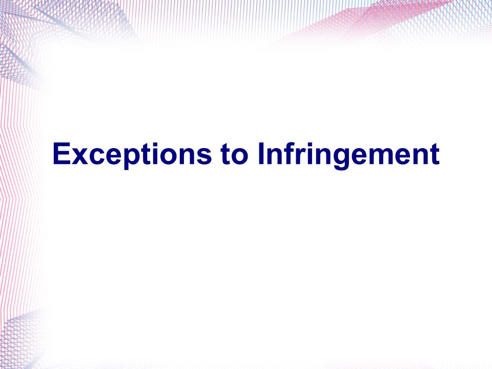 Exceptions to Infringement