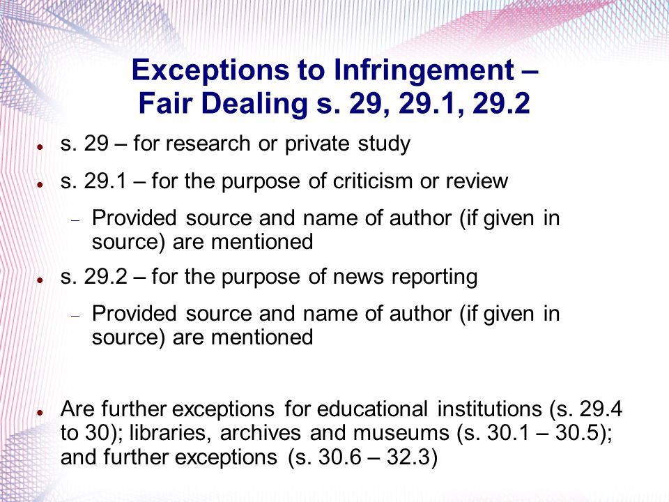 Exceptions to Infringement – Fair Dealing s. 29, 29.1, 29.2