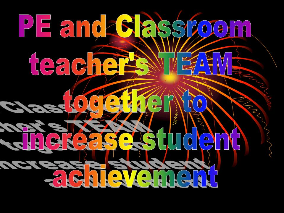 PE and Classroom teacher s TEAM together to increase student achievement