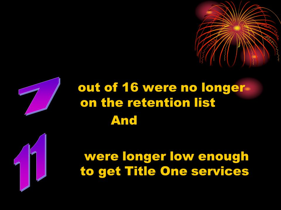 7 11 out of 16 were no longer on the retention list And