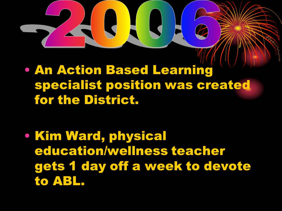 2006An Action Based Learning specialist position was created for the District.
