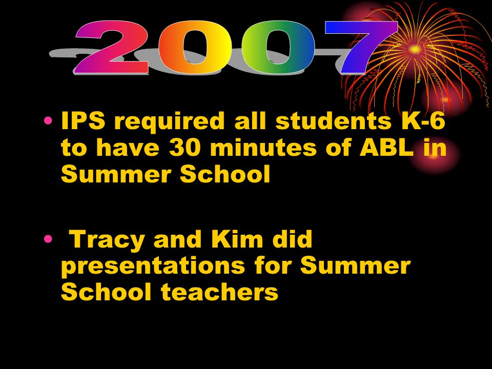 2007 IPS required all students K-6 to have 30 minutes of ABL in Summer School.