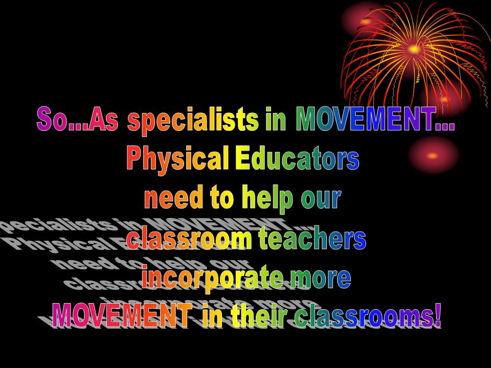 So...As specialists in MOVEMENT... Physical Educators need to help our