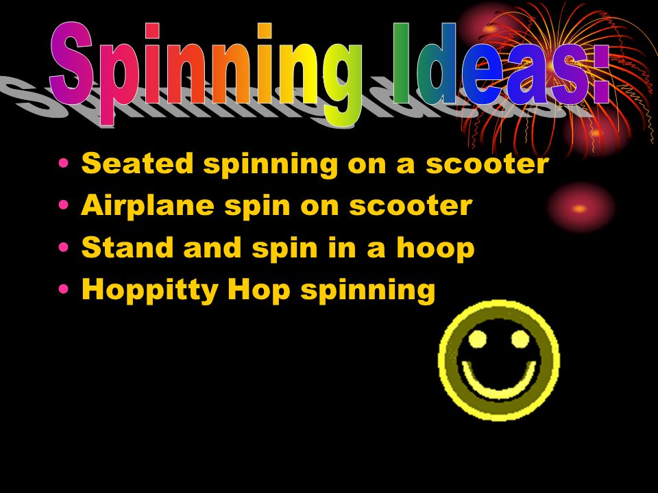 Spinning Ideas: Seated spinning on a scooter Airplane spin on scooter