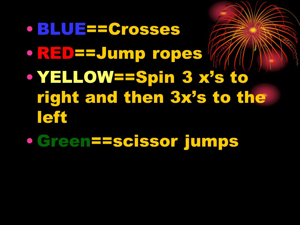 BLUE==CrossesRED==Jump ropes.YELLOW==Spin 3 x's to right and then 3x's to the left.