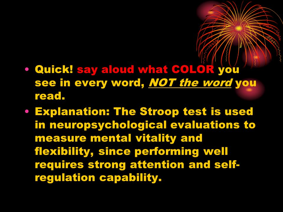 Quick! say aloud what COLOR you see in every word, NOT the word you read.