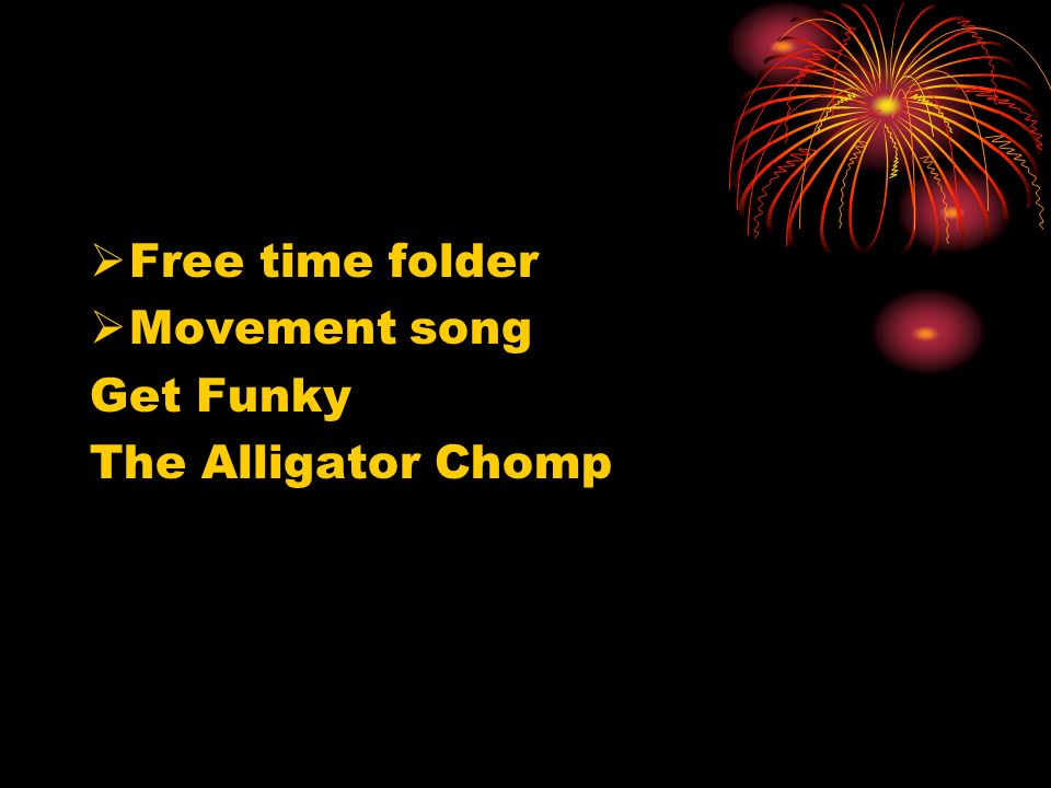 Free time folder Movement song Get Funky The Alligator Chomp