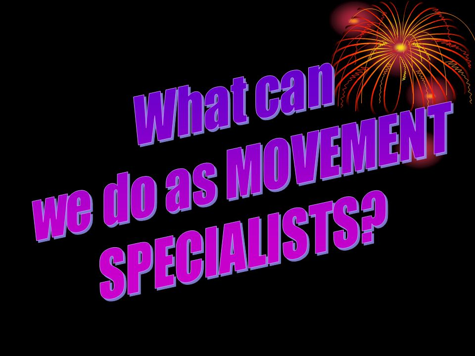 What can we do as MOVEMENT SPECIALISTS