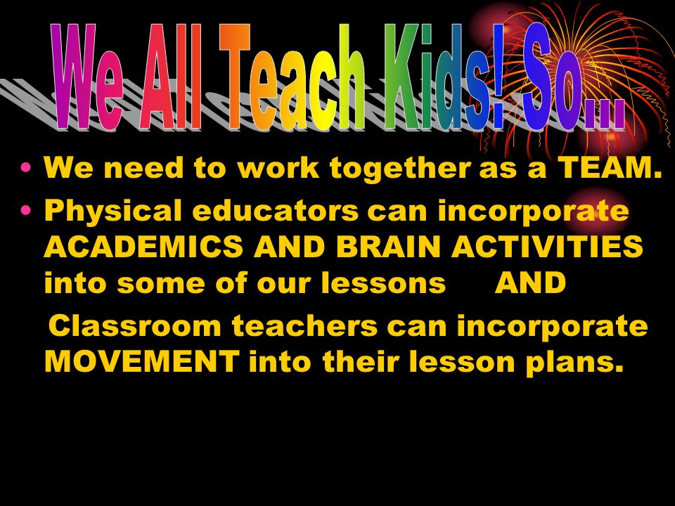 We All Teach Kids! So... We need to work together as a TEAM.